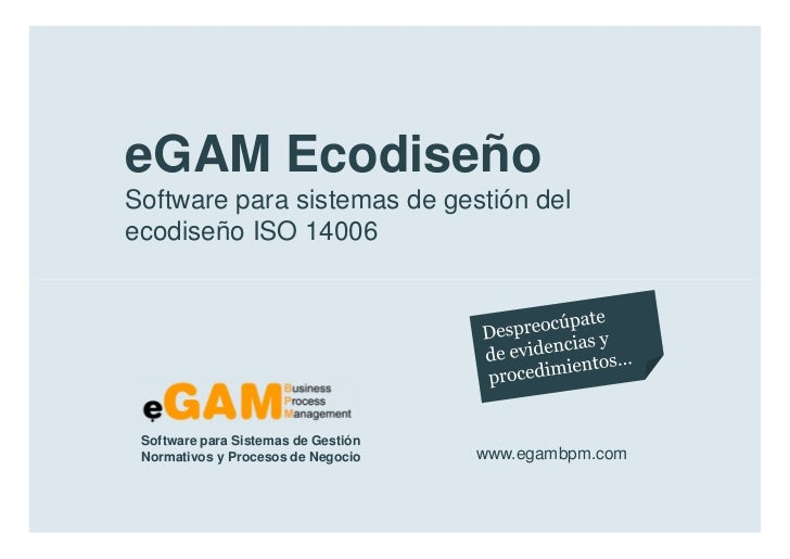 eGAM Ecodiseño        Software para sistemas de gestión del        ecodiseño ISO 14006            Software para Sistemas d...