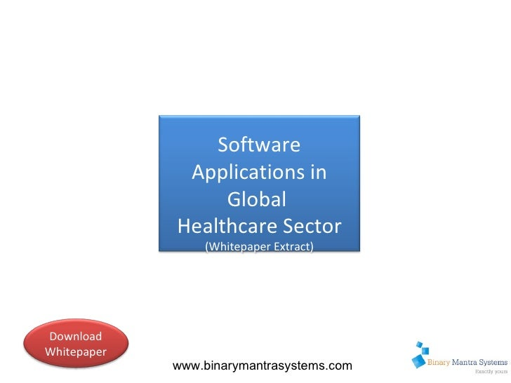 Week 1- Summary www.binarymantrasystems.com Software Applications in Global  Healthcare Sector (Whitepaper Extract) Downlo...