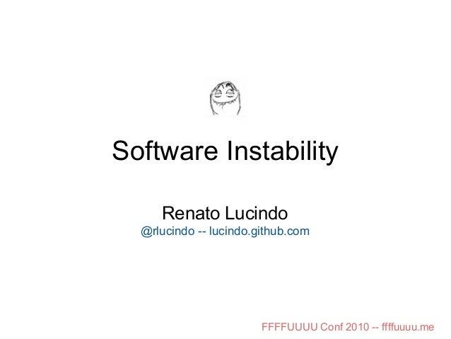 Software Instability Renato Lucindo @rlucindo -- lucindo.github.com FFFFUUUU Conf 2010 -- ffffuuuu.me