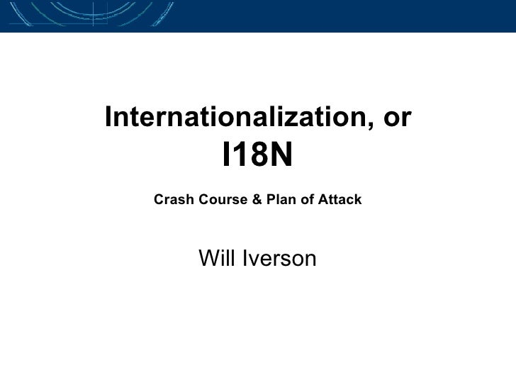 Internationalization, or I18N Crash Course & Plan of Attack Will Iverson