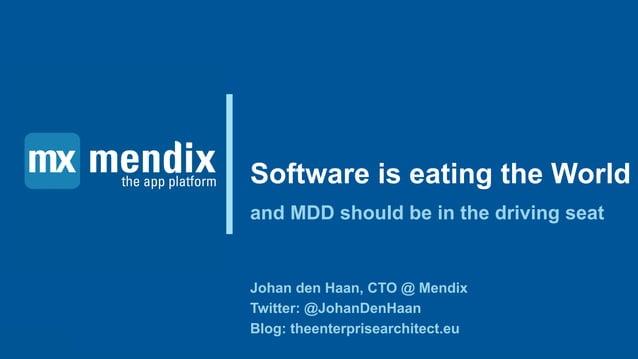 Software is eating the World and MDD should be in the driving seat Johan den Haan, CTO @ Mendix Twitter: @JohanDenHaan Blo...