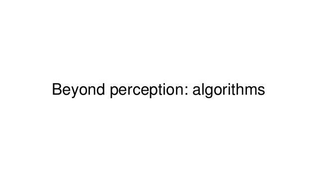 Beyond perception: algorithms