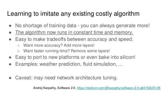 Learning to imitate any existing costly algorithm ● No shortage of training data - you can always generate more! ● The alg...