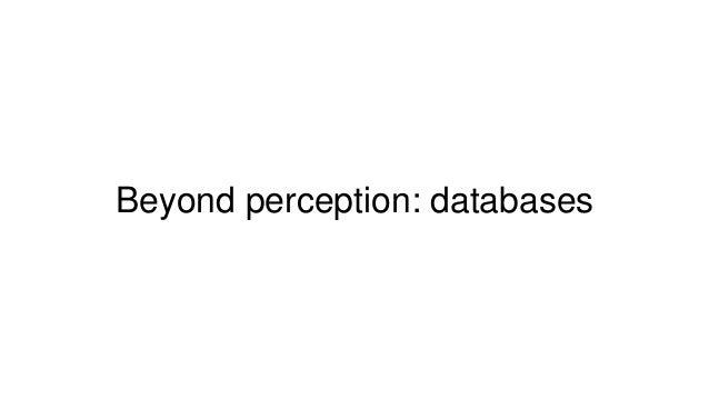 Beyond perception: databases