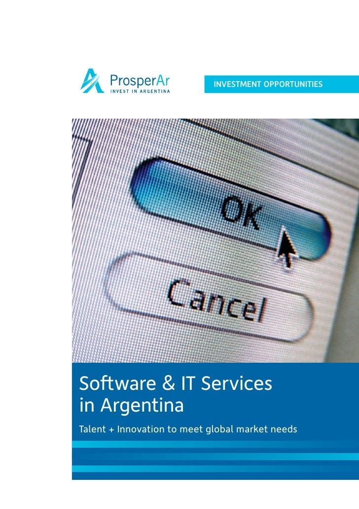 INVESTMENT OPPORTUNITIES     Software & IT Services in Argentina Talent + Innovation to meet global market needs