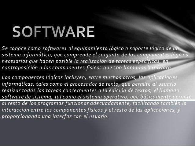 Se conoce como software1 al equipamiento lógico o soporte lógico de un sistema informático, que comprende el conjunto de l...