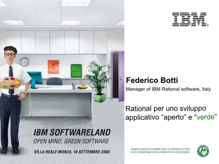 "Federico Botti Manager of IBM Rational software, Italy Rational per uno sviluppo applicativo ""aperto"" e "" verde """