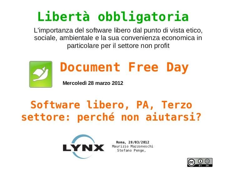 Libertà obbligatoria  Limportanza del software libero dal punto di vista etico,  sociale, ambientale e la sua convenienza ...