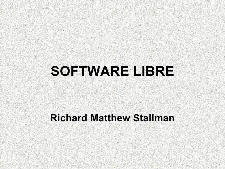 SOFTWARE LIBRE Richard Matthew Stallman