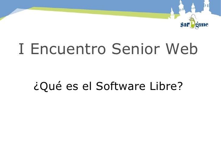 I Encuentro Senior Web ¿Qué es el Software Libre?