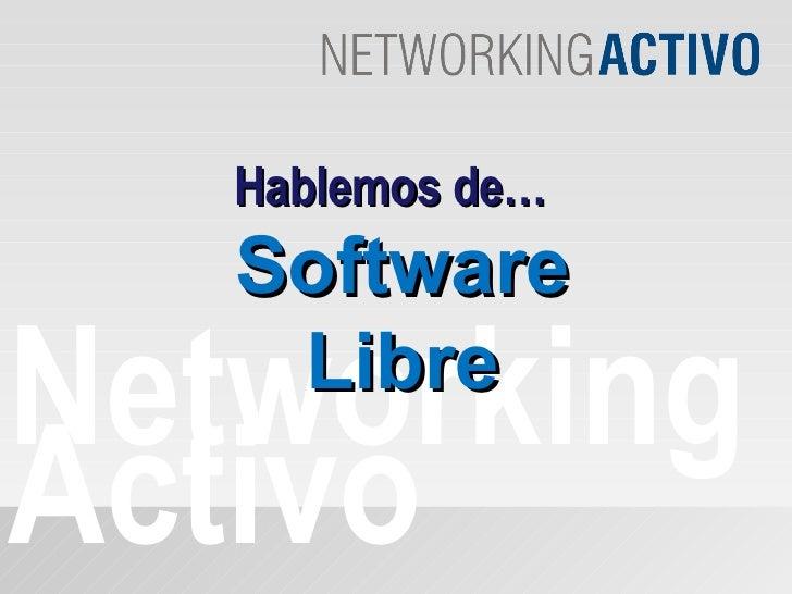 Networking Activo Hablemos de… Software Libre