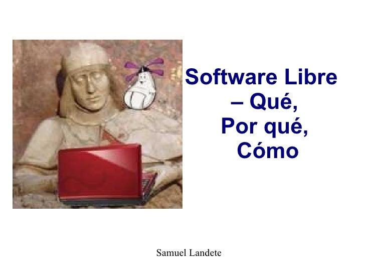 Software Libre – Qué,  Por qué,  Cómo Samuel Landete