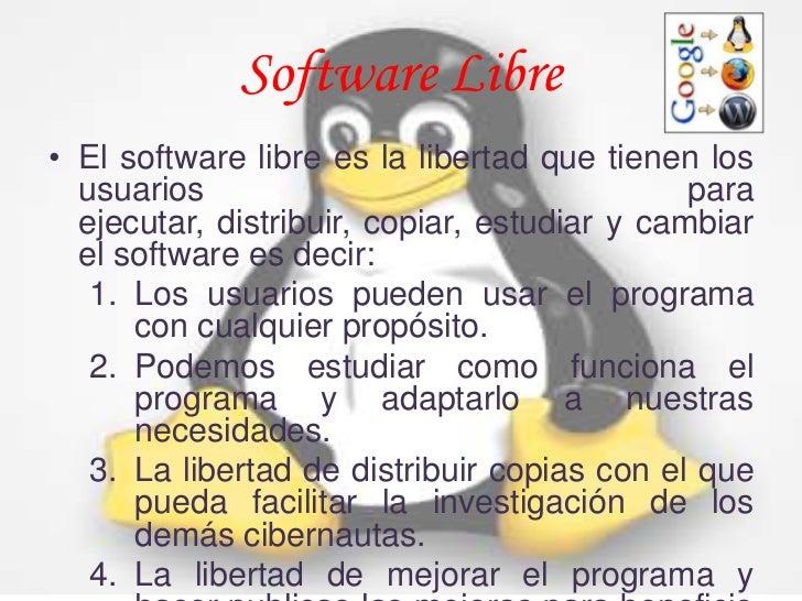 Software Libre• El software libre es la libertad que tienen los  usuarios                                    para  ejecuta...