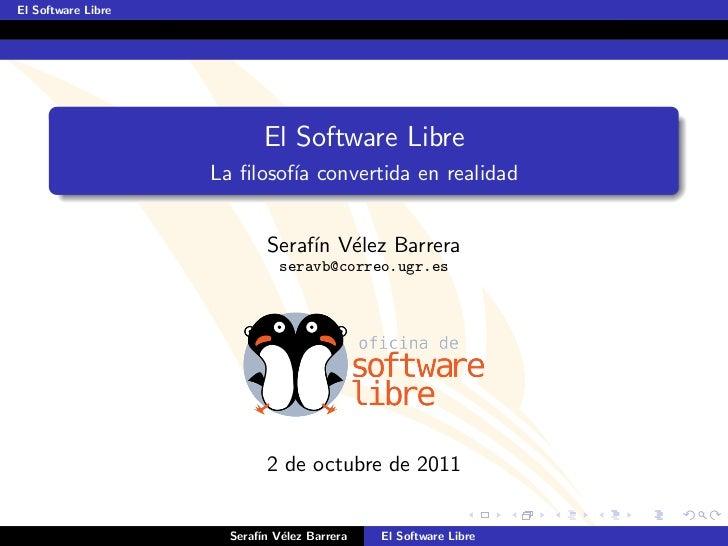 El Software Libre                           El Software Libre                    La filosof´ convertida en realidad        ...