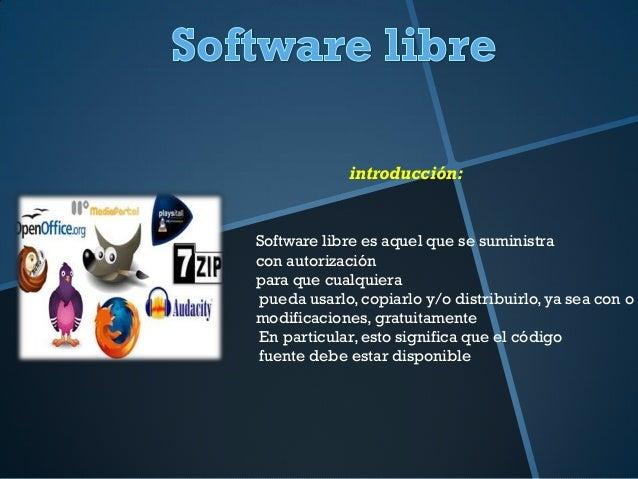 introducción:Software libre es aquel que se suministracon autorizaciónpara que cualquierapueda usarlo, copiarlo y/o distri...