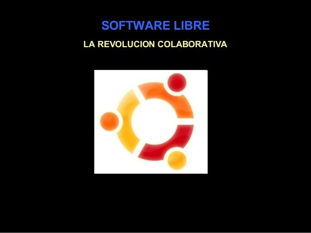 SOFTWARE LIBRE LA REVOLUCION COLABORATIVA