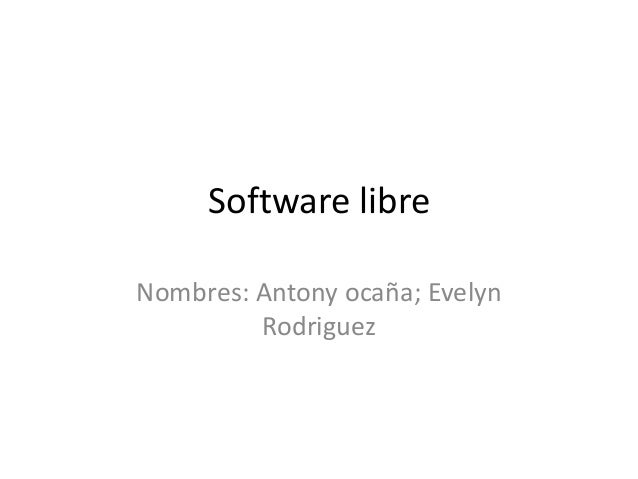 Software libre Nombres: Antony ocaña; Evelyn Rodriguez