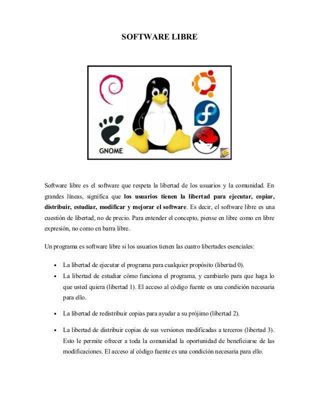 SOFTWARE LIBRE  Software libre es el software que respeta la libertad de los usuarios y la comunidad. En grandes líneas, s...