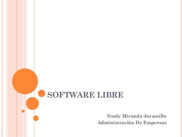 SOFTWARE LIBRE Sindy Miranda Jaramillo Administración De Empresas