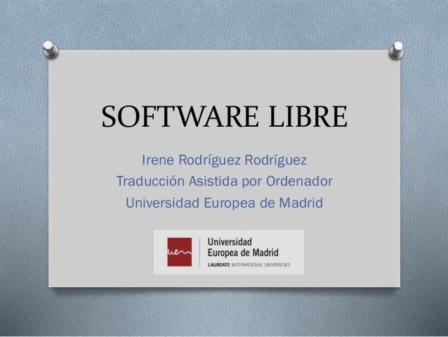 SOFTWARE LIBRE Irene Rodríguez Rodríguez Traducción Asistida por Ordenador Universidad Europea de Madrid