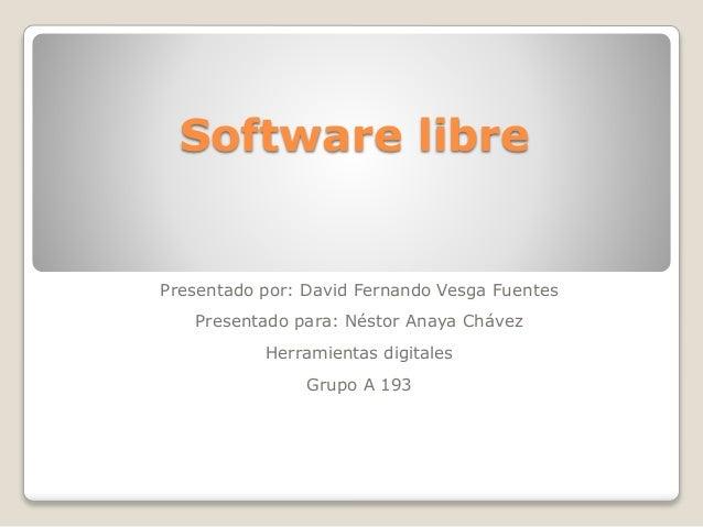 Software libre Presentado por: David Fernando Vesga Fuentes Presentado para: Néstor Anaya Chávez Herramientas digitales Gr...