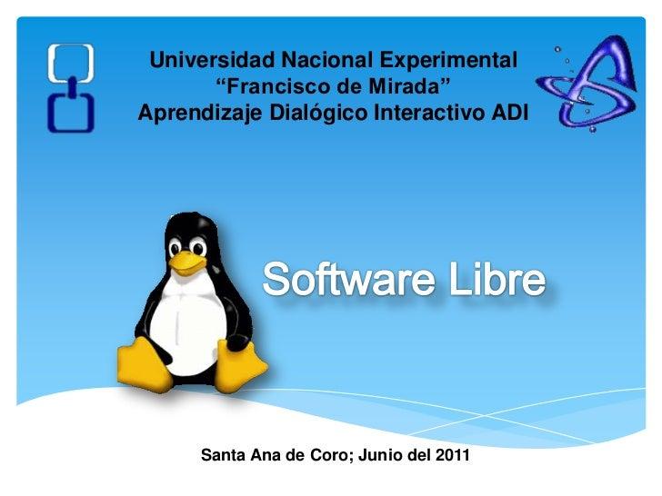 """Universidad Nacional Experimental """"Francisco de Mirada""""Aprendizaje Dialógico Interactivo ADI<br />Software Libre<br />Sant..."""