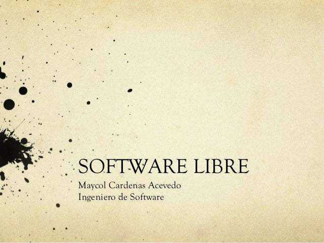 SOFTWARE LIBRE Maycol Cardenas Acevedo Ingeniero de Software