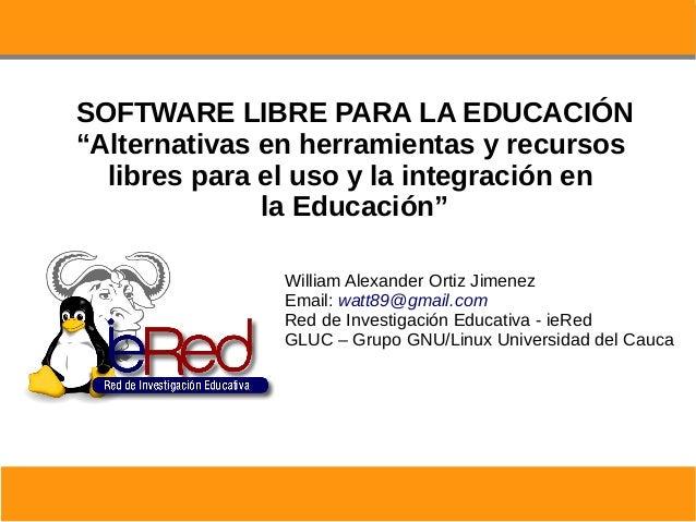 """SOFTWARE LIBRE PARA LA EDUCACIÓN """"Alternativas en herramientas y recursos libres para el uso y la integración en la Educac..."""