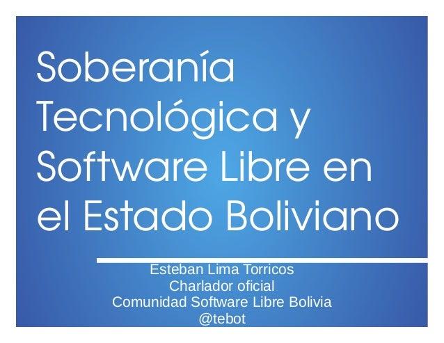 Soberanía Tecnológico y Sofiwore Libre en  el Esioolo Boliviono  Esteban Lima Torricos Charlador of' ' Comunidad Software ...
