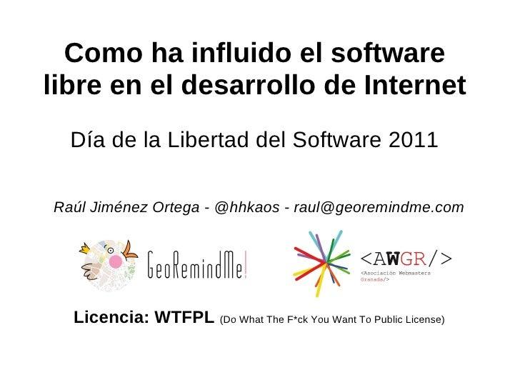Como ha influido el softwarelibre en el desarrollo de Internet  Día de la Libertad del Software 2011Raúl Jiménez Ortega - ...