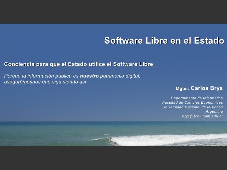 Software Libre en el Estado  Conciencia para que el Estado utilice el Software Libre  Porque la información pública es nue...