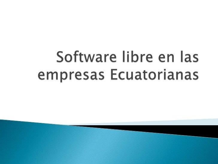 Software libre en las empresas Ecuatorianas<br />
