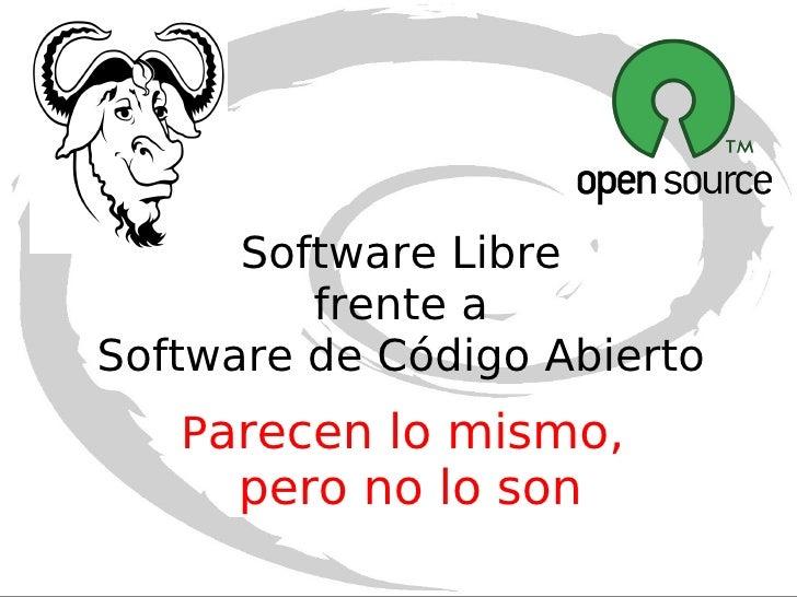 Software Libre frente a Software de Código Abierto P arecen lo mismo,  pero no lo son