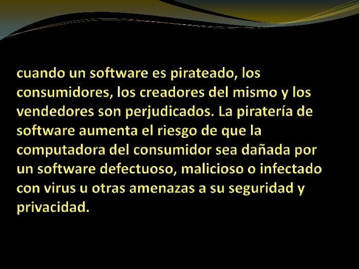 cuando un software es pirateado, los consumidores, los creadores del mismo y los vendedores son perjudicados. La piratería...