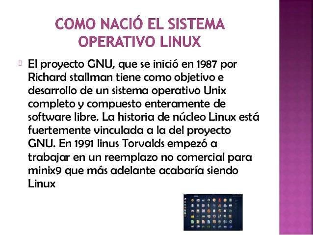  El proyecto GNU, que se inició en 1987 por Richard stallman tiene como objetivo e desarrollo de un sistema operativo Uni...