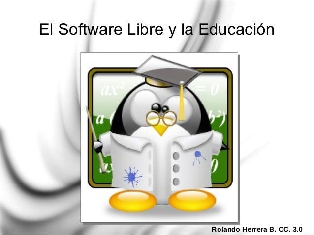 Rolando Herrera B. CC. 3.0 El Software Libre y la Educación