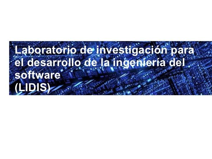 Laboratorio de investigación para el desarrollo de la ingeniería del software (LIDIS)