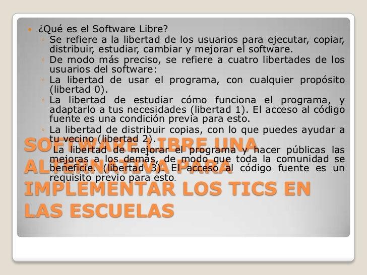    ¿Qué es el Software Libre?     ◦ Se refiere a la libertad de los usuarios para ejecutar, copiar,       distribuir, est...