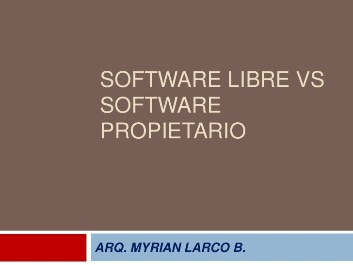SOFTWARE LIBRE VSSOFTWAREPROPIETARIOARQ. MYRIAN LARCO B.
