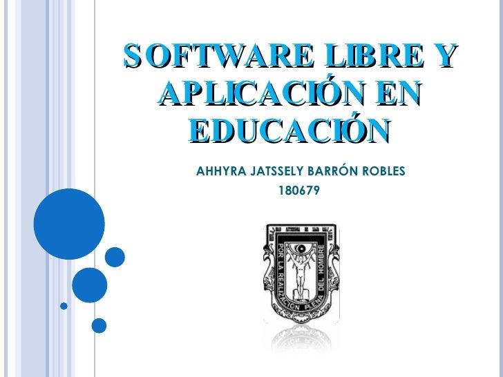 SOFTWARE LIBRE Y APLICACIÓN EN EDUCACIÓN AHHYRA JATSSELY BARRÓN ROBLES 180679