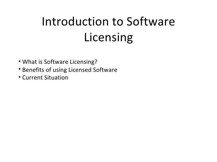 Introduction to Software                Licensing • What is Software Licensing? • Benefits of using Licensed Software • Cu...