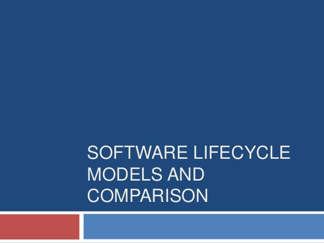 SOFTWARE LIFECYCLEMODELS ANDCOMPARISON