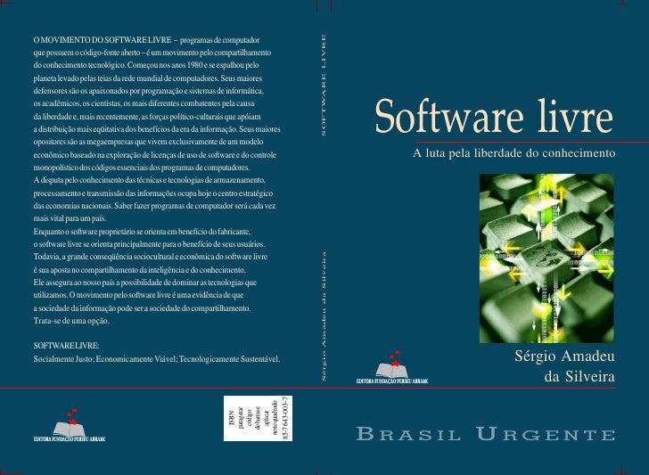 Software livre    A luta pela liberdade do conhecimento                          Sérgio Amadeu                          da...