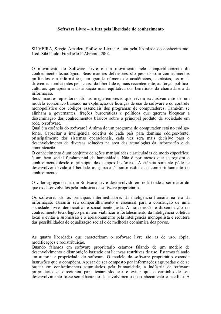 Software Livre – A luta pela liberdade do conhecimento    SILVEIRA, Sergio Amadeu. Software Livre: A luta pela liberdade d...