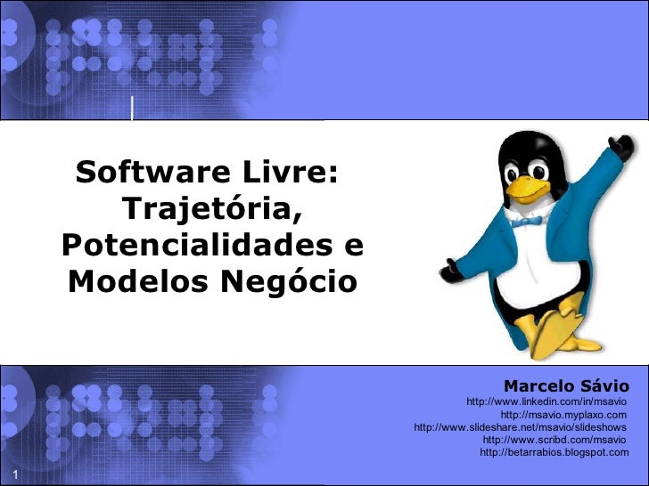 Software Livre:        Trajetória,     Potencialidades e     Modelos Negócio                                             M...