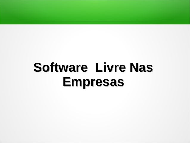 Software Livre NasSoftware Livre Nas EmpresasEmpresas