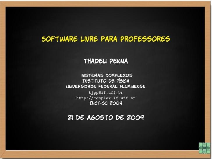 Software Livre para Professores              Thadeu Penna             Sistemas Complexos             Instituto de Física  ...