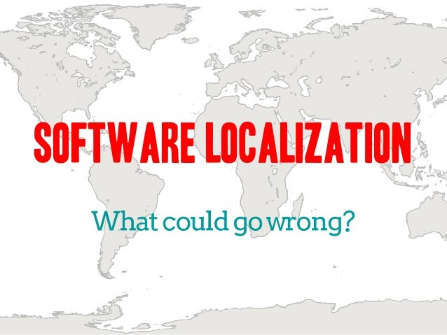 Software Localization What could go wrong?