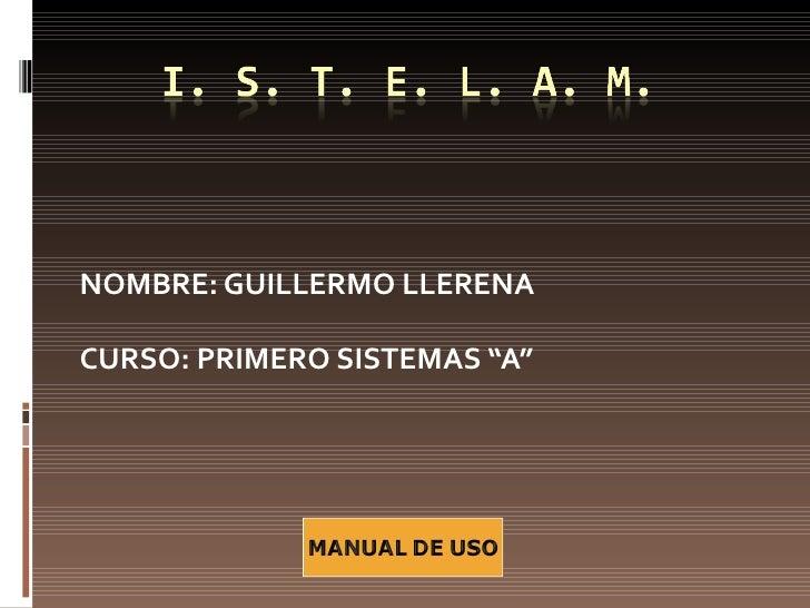 "NOMBRE: GUILLERMO LLERENACURSO: PRIMERO SISTEMAS ""A"""