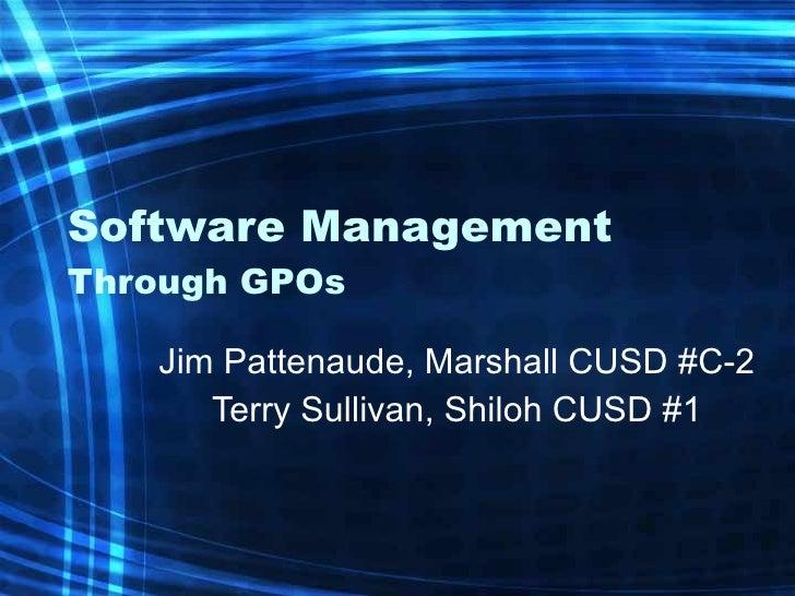 Software Management Through GPOs Jim Pattenaude, Marshall CUSD #C-2 Terry Sullivan, Shiloh CUSD #1